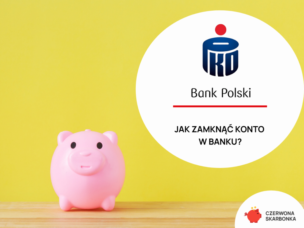 jak zamknac konto w banku polskim