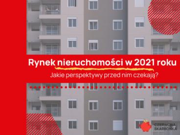 Rynek nieruchomości 2021